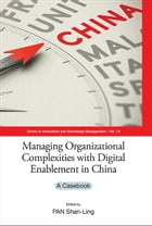Managing Organizational Complexities with Digital Enablement in China: A Casebook by Shan-Ling Pan