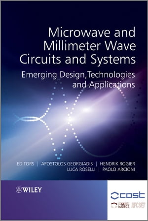Microwave and Millimeter Wave Circuits and Systems Emerging Design,  Technologies and Applications
