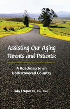 Assisting Our Aging Parents and Patients: A Roadmap to an Undiscovered Country, 2nd Edition by Lesley J. Slepner