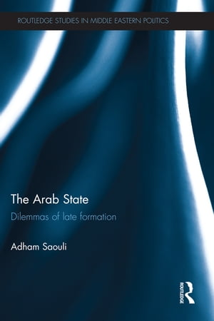 The Arab State Dilemmas of Late Formation