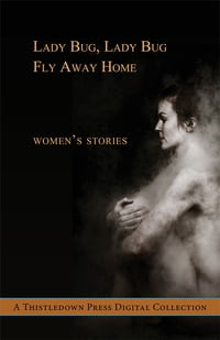 Lady Bug, Lady Bug, Fly Away Home: Women's Stories