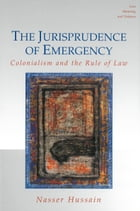 The Jurisprudence of Emergency: Colonialism and the Rule of Law by Nasser Hussain
