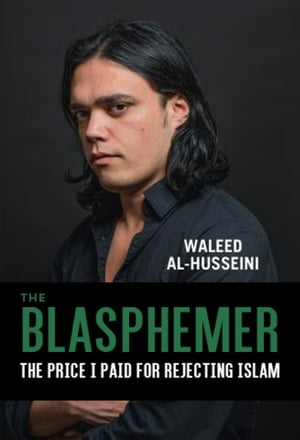 The Blasphemer The Price I Paid for Rejecting Islam