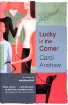 Lucky in the Corner: A Novel by Carol Anshaw