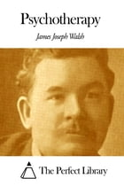 Psychotherapy by James Joseph Walsh