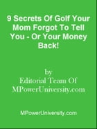 9 Secrets Of Golf Your Mom Forgot To Tell You - Or Your Money Back! by Editorial Team Of MPowerUniversity.com