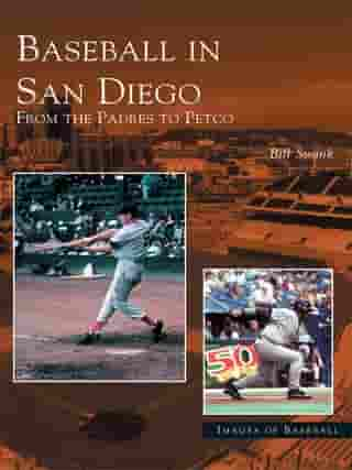 Baseball in San Diego:: From the Padres to Petco by Bill Swank