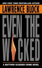 Even the Wicked: A Matthew Scudder Novel by Lawrence Block