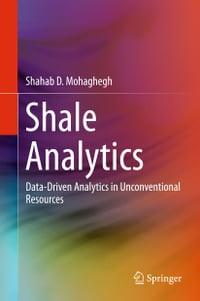 Shale Analytics: Data-Driven Analytics in Unconventional Resources