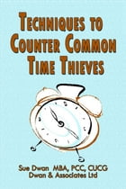 Techniques to Counter Common Time Thieves by Sue Dwan