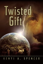 Twisted Gift by Kenyi A. Spencer