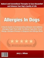 Allergies In Dogs: A Quick Guide to Understanding Allergies And Asthma, Allergies Fight Them With The Blood Type Diet,  by Jerry Wilson