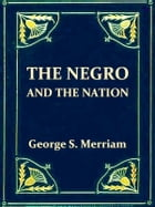 The Negro and the Nation: A History of American Slavery and Enfranchisement by George S. Merriam