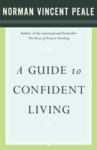 A Guide to Confident Living by Dr. Norman Vincent Peale