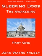 Sleeping Dogs: The Awakening - Part 1 by John Wayne Falbey