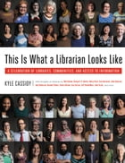 This Is What a Librarian Looks Like: A Celebration of Libraries, Communities, and Access to…