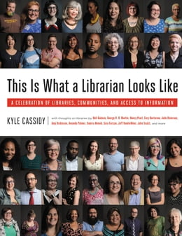 Book This Is What a Librarian Looks Like: A Celebration of Libraries, Communities, and Access to… by Kyle Cassidy