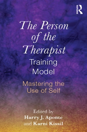 The Person of the Therapist Training Model Mastering the Use of Self