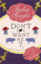 Don't You Want Me? by India Knight