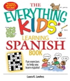 The Everything Kids' Learning Spanish Book: Fun Exercises to Help You Learn Español, Fun Exercises to Help You Learn Espanol by Laura K Lawless