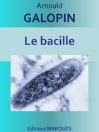 Le bacille: Edition intégrale by Arnould GALOPIN