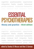 Essential Psychotherapies, Third Edition: Theory and Practice by Stanley B. Messer, PhD