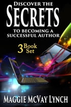 Secrets to Becoming a Successful Author: 3 Book Set: Career Author Secrets, #4 by Maggie McVay Lynch