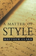 A Matter of Style: Writing and Technique by Matthew Clark