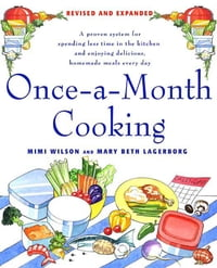 Once-A-Month Cooking: A Proven System for Spending Less Time in the Kitchen and Enjoying Delicious…