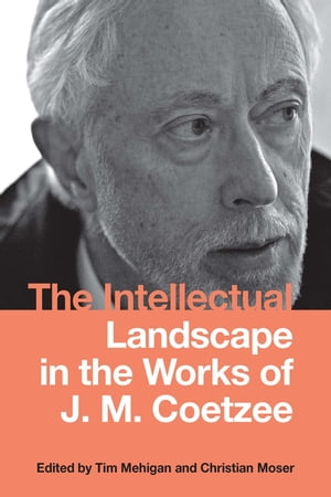 The Intellectual Landscape in the Works of J. M. Coetzee