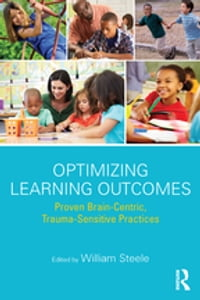 Optimizing Learning Outcomes: Proven Brain-Centric, Trauma-Sensitive Practices