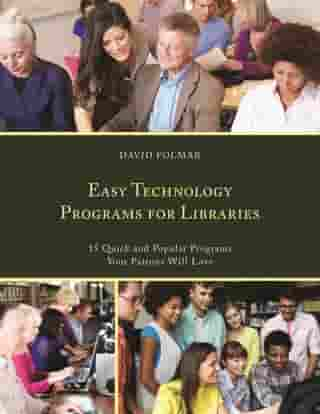 Easy Technology Programs for Libraries: 15 Quick and Popular Programs Your Patrons Will Love