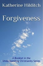 Forgiveness: A Booklet by Katherine Hilditch
