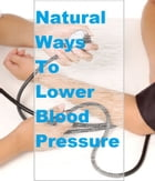 Natural Ways To Lower Blood Pressure by S RAY