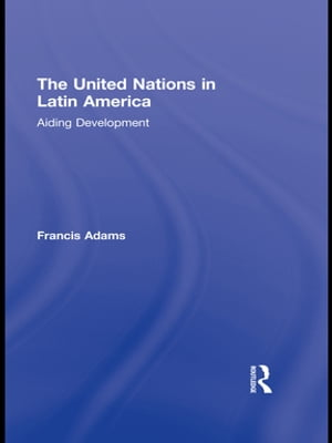 The United Nations in Latin America Aiding Development