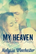 My Heaven (Holding On To Heaven) by Melyssa Winchester