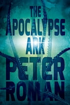 The Apocalypse Ark: Book Three of the Book of Cross by Peter Roman