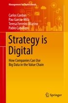 Strategy is Digital: How Companies Can Use Big Data in the Value Chain by Carlos Cordon