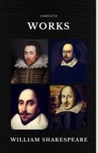 The Complete Works of William Shakespeare (37 plays, 160 sonnets and 5 Poetry Books With Active Table of Contents) (Quattro Classics) by William Shakespeare