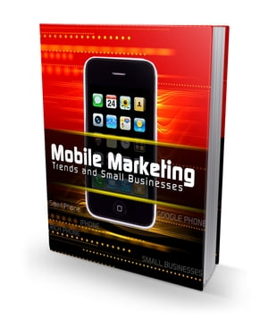 Mobile Marketing Trends and Small Business by Robert George