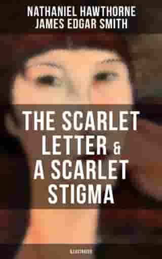 THE SCARLET LETTER & A SCARLET STIGMA (Illustrated): A Novel and Adapted Play by Nathaniel Hawthorne