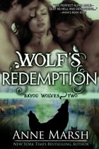 Wolf's Redemption: Bayou Wolves, Book Two by Anne Marsh