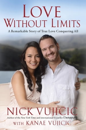 Love Without Limits A Remarkable Story of True Love Conquering All