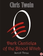 Dark Canticles of the Blood Witch - Scroll Three by Chris Twain