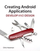 Creating Android Applications: Develop and Design by Chris Haseman