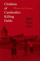 Children of Cambodia's Killing Fields: Memoirs by Survivors by Dith Pran