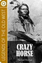 Crazy Horse. The Last Warrior by Quik eBooks