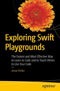 Exploring Swift Playgrounds: The Fastest and Most Effective Way to Learn to Code and to Teach…