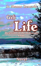 Gift of life: Desertion in the Ardennes 1944 by Jo Manno Remark