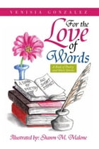 For the Love of Words: A Book of Poetry and Short Stories by Shawn M. Malone